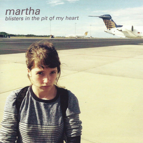 Martha- Blisters In The Pit Of My Heart