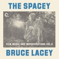 The Spacey Bruce Lacey, Vol. Two
