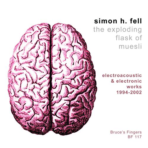 Simon H. Fell - The Exploding Flask Of Muesli