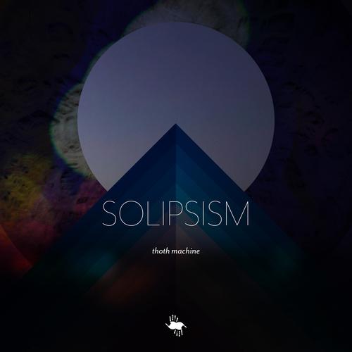 Solipsism - Thoth Machine