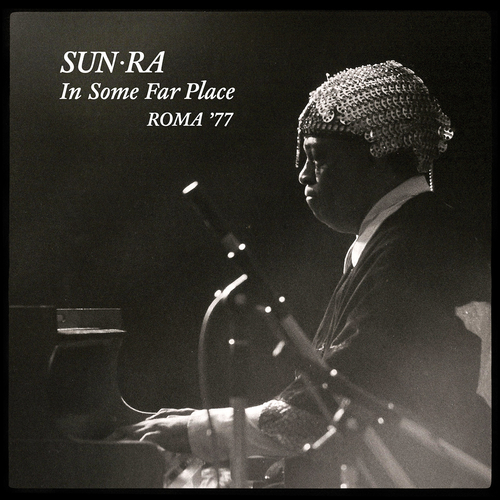 Sun Ra - In Some Far Place: Roma 1977