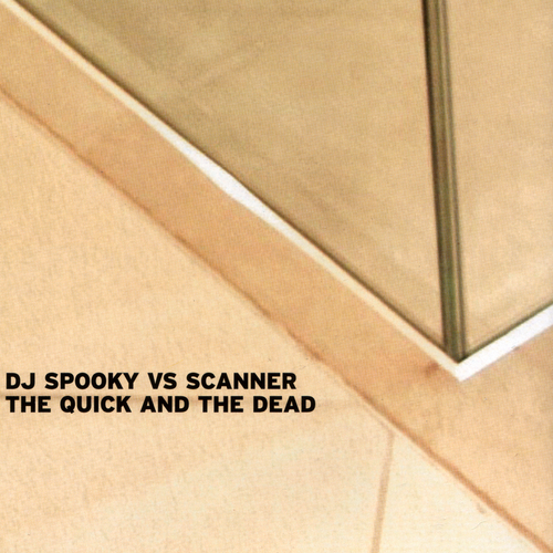 Scanner & DJ Spooky - The Quick & The Dead