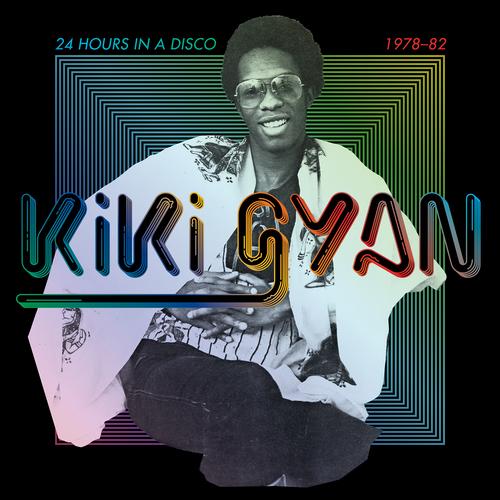 Kiki Gyan - 24 Hours In A Disco 1978-82