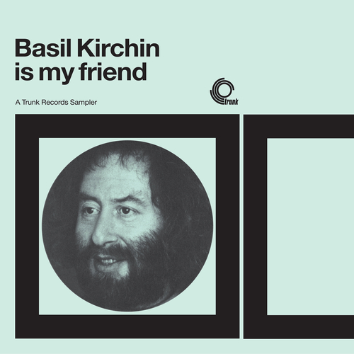 Basil Kirchin - Basil Kirchin Is My Friend: A Trunk Records Sampler