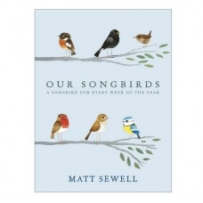 Our Songbirds: A Songbird for Every Week of the Year (Hardback). By Matt Sewell