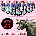 ANDREW LILES: The Flesh Creeping Gonzoid & Other Imaginary Creatures - Vol 1-6