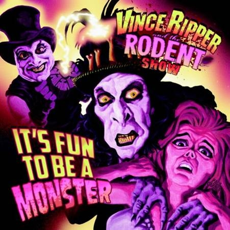 VINCE RIPPER and the RODENT show - It's Fun To Be A Monster - CD