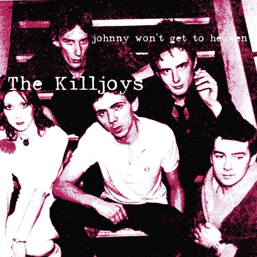 The Killjoys - Johnny Won't Get To Heaven