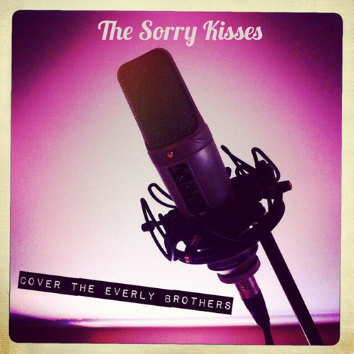 The Sorry Kisses - The Sorry Kisses Cover the Everly Brothers - FREE DOWNLOAD