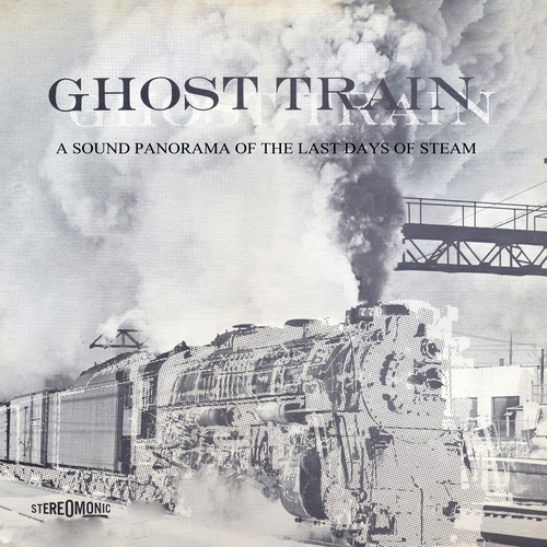 Various Artists - Ghost Train: A Sound Panorama of the Last Days of Steam