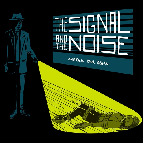 Andrew Paul Regan - The Signal and the Noise