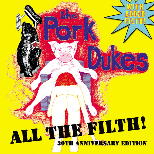 The Pork Dukes - All The Filth! (With Extra Filth)