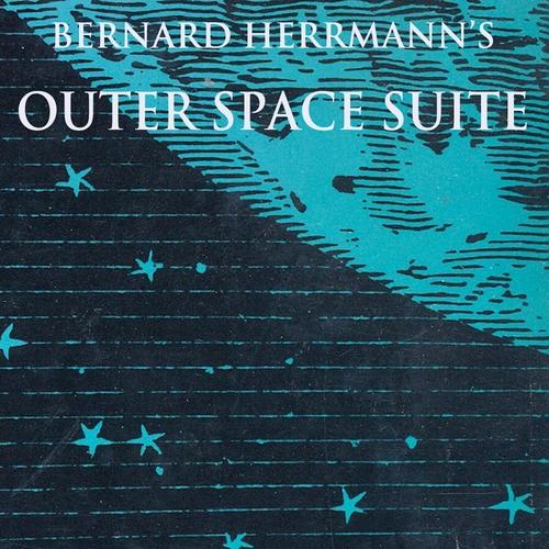 Bernard Herrmann - Outer Space Suite (Remastered)