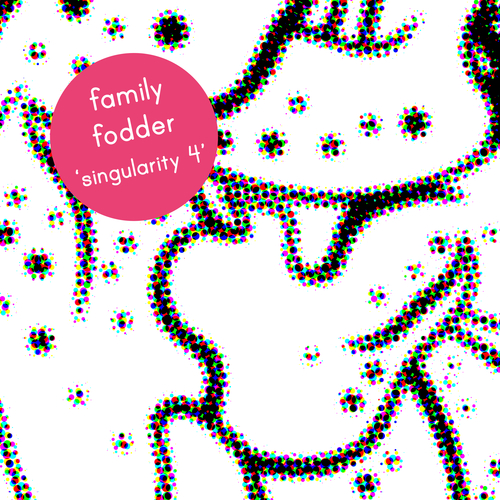 Family Fodder - Singularity 4 - The Pain Won't Go