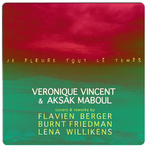 Véronique Vincent & Aksak Maboul - Je pleure tout le temps (covers & reworks)