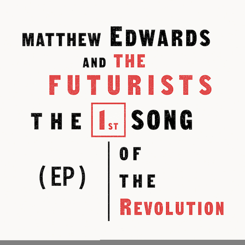 Matthew Edwards and The Futurists - The First Song of the Revolution