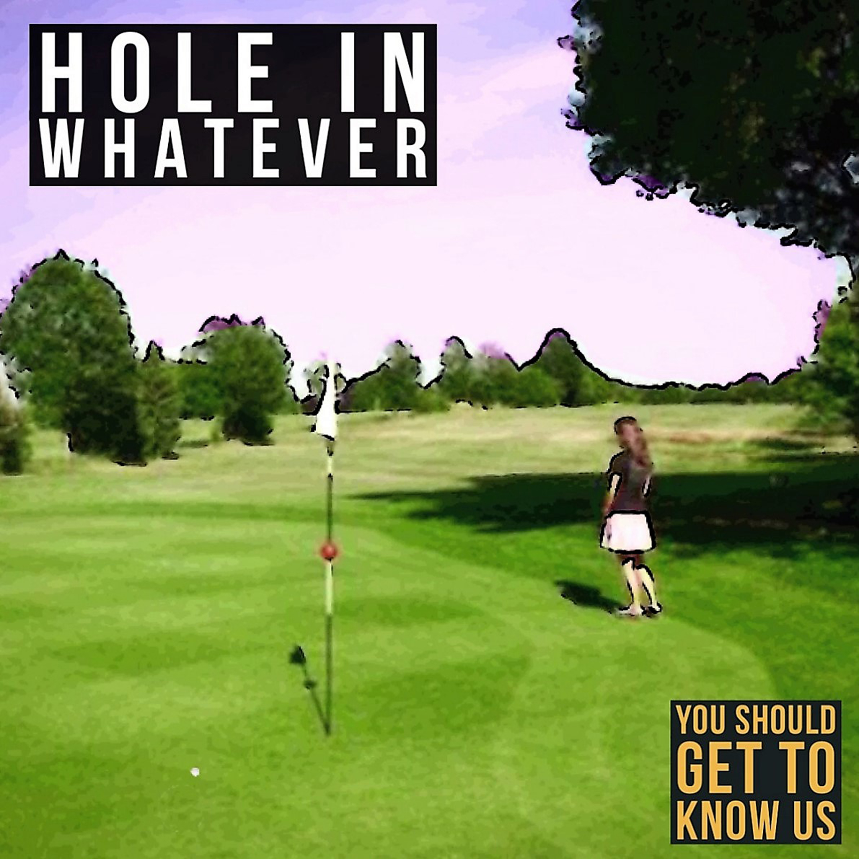 You Should Get To Know Us - Hole in Whatever