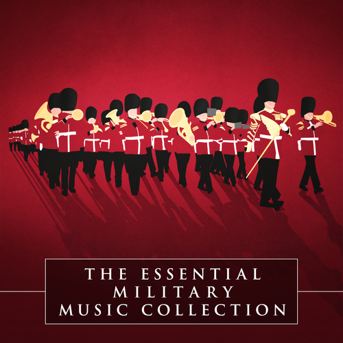 Various Artists - The Essential Military Music Collection