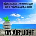 On Air Light - Música Relajante para la Resolución de Problemas Poder de la Mente y Técnicas de Meditación con Sonidos Naturales Instrumentales New Age
