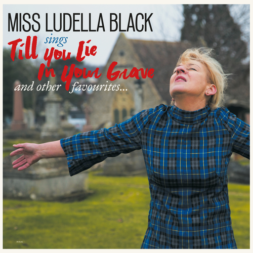Miss Ludella Black - Till You Lie In Your Grave