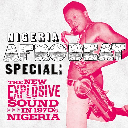 Various Artists - Nigeria Afrobeat Special: The New Explosive Sound in 1970's Nigeria