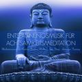 Entspannungsmusik für Achtsamkeitsmeditation - Meditationsmusik für Positives Denken, Wellness, Spa, Yoga, Autogenes Training