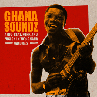 Ghana Soundz Volume 2 Afro-Beat, Funk and Fusion in 70's Ghana