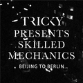 Tricky Presents Skilled Mechanics: Beijing to Berlin