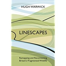 Linescapes: Remapping and Reconnecting Britain's Fragmented Wildlife by Hugh Warwick
