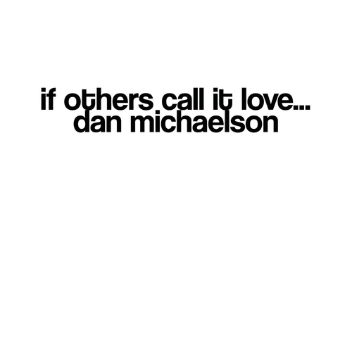 Dan Michaelson - If Others Call It Love…