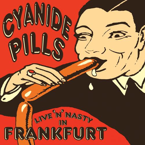 Cyanide Pills - Live 'n' Nasty In Frankfurt