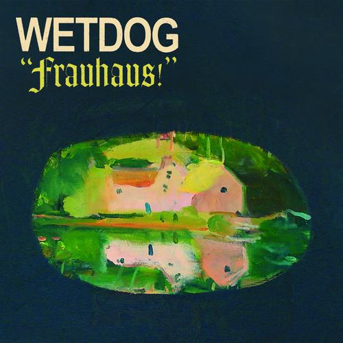 Wetdog - Frauhaus!