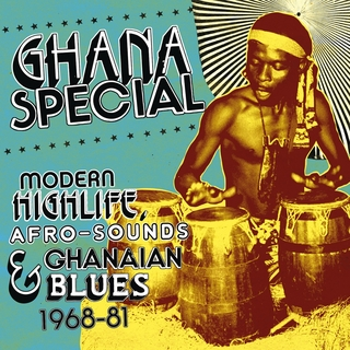 Ghana Special: Modern Highlife, Afro Sounds & Ghanaian Blues 1968-91