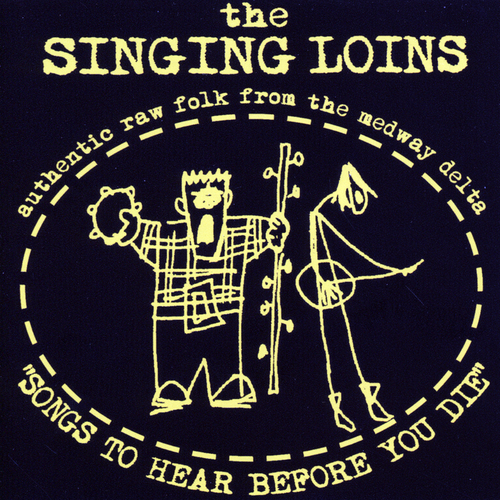 The Singing Loins - Songs To Hear Before You Die