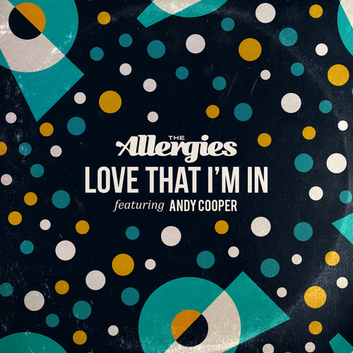 The Allergies - Love That I'm In (feat. Andy Cooper)