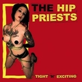 HIP PRIESTS, THE - Tight 'N' Exciting