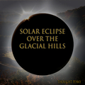 Solar Eclipse Over the Glacial Hills