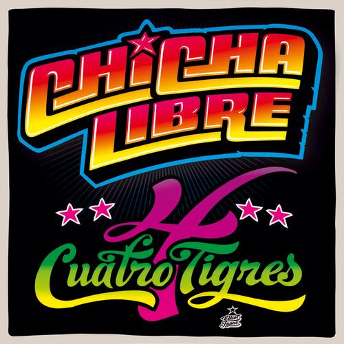Chicha Libre - Cuatro Tigres