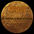 Be Careful and Walk with Jah
