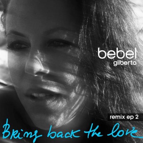Bebel Gilberto - Bring Back The Love Remixes EP 2
