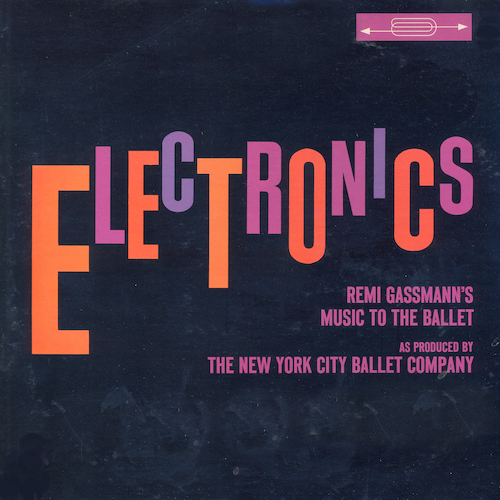 George Balanchine, Oskar Sala - Electronics: Remi Gassman's Music To The Ballet As Produced By The New York Ballet Company