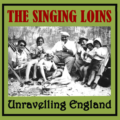 The Singing Loins - Unravelling England