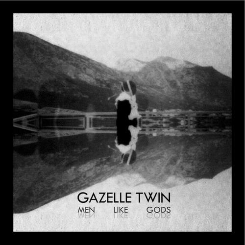 Gazelle Twin - Men Like Gods