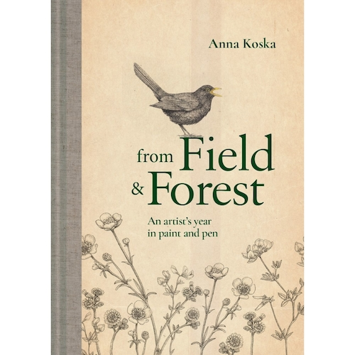From Field & Forest: an artist's year in paint and pen by Anna Koska