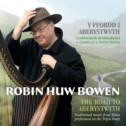 Robin Huw Bowen - Y Ffordd I Aberystwyth / The Road To Aberystwyth