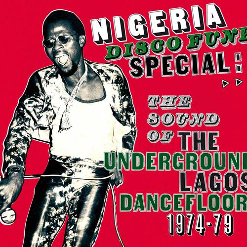Various Artists - Nigeria Disco Funk Special: The Sound Of The Underground Lagos Dancefloor 1974-1979