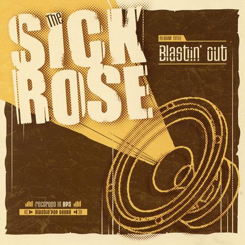 Sick Rose - SICK ROSE - Blastin' Out
