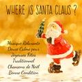 Where is Santa Claus? - Musique Relaxante Douce Calme pour Joyeuses Fêtes Traditionnel Chansons de Noël Bonne Condition avec Sons Apaisants de Guérison New Age Instrumentaux