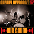 CHERRY OVERDRIVE - Our Sound