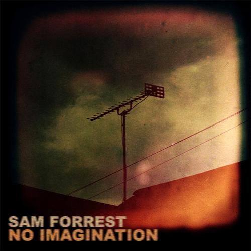 Sam Forrest - No Imagination